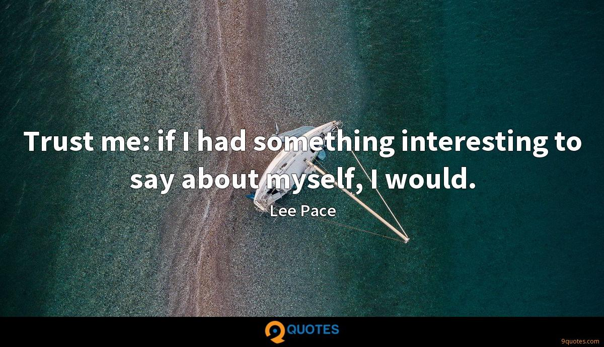 Trust me: if I had something interesting to say about myself, I would.