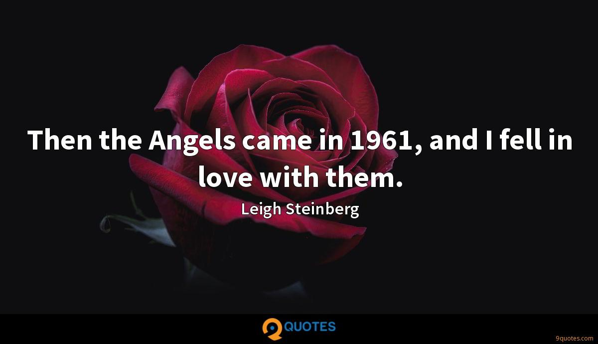 Then the Angels came in 1961, and I fell in love with them.