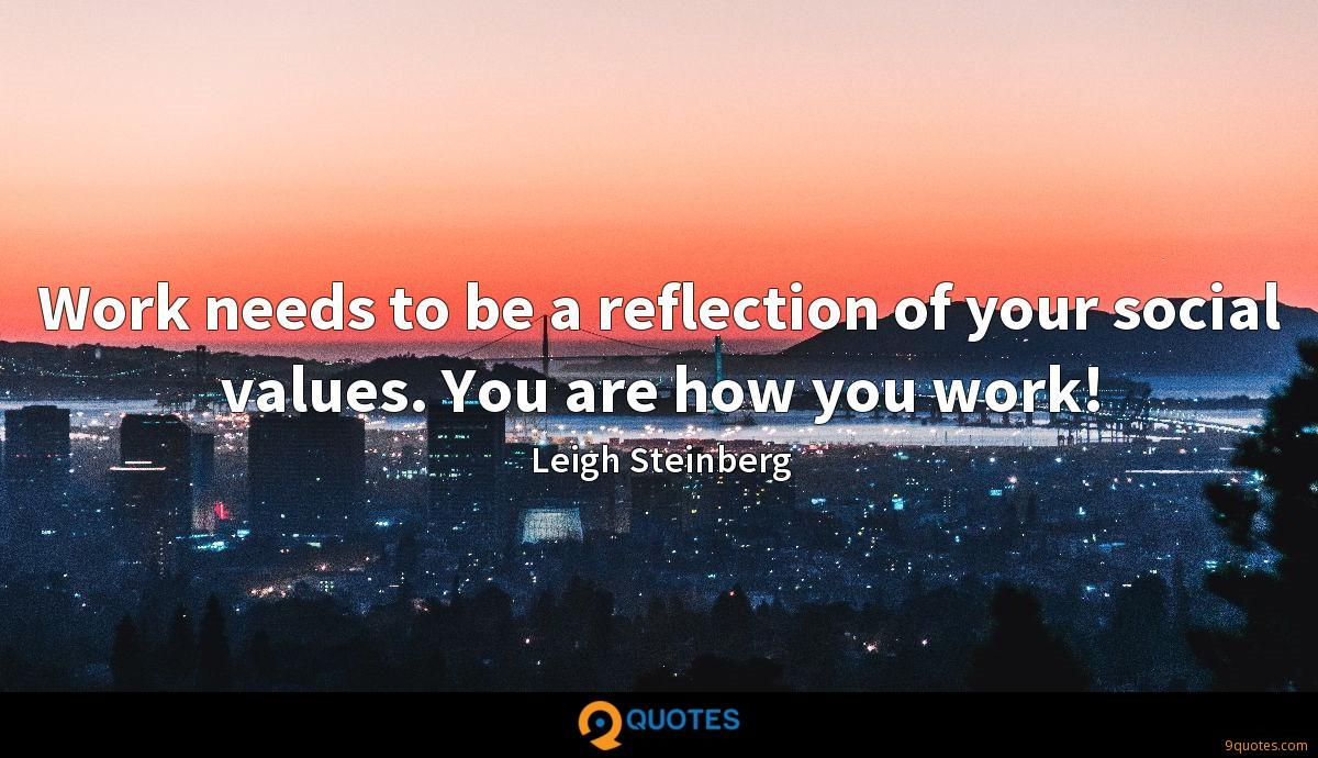 Work needs to be a reflection of your social values. You are how you work!