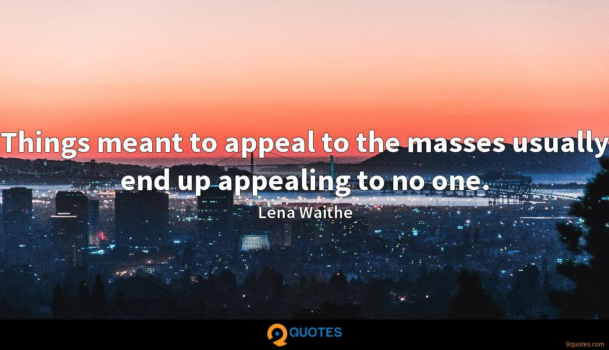 Things meant to appeal to the masses usually end up appealing to no one.