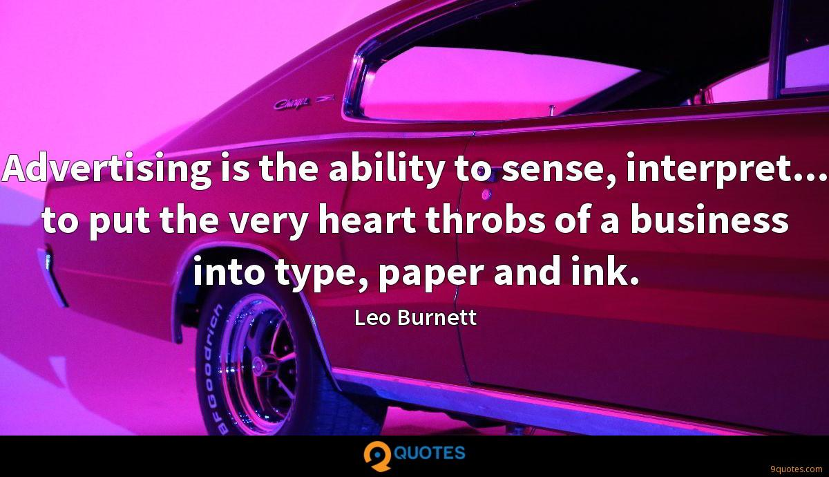 Advertising is the ability to sense, interpret... to put the very heart throbs of a business into type, paper and ink.
