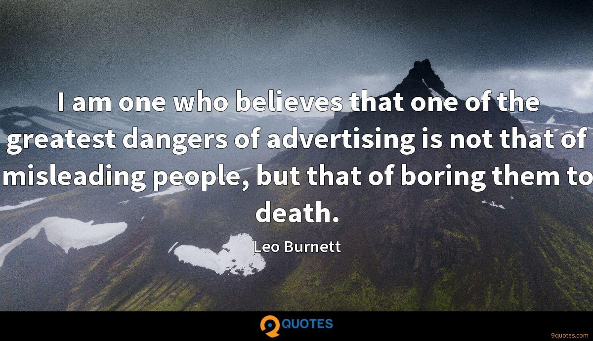 I am one who believes that one of the greatest dangers of advertising is not that of misleading people, but that of boring them to death.