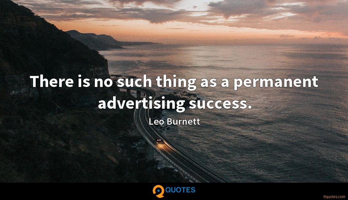 There is no such thing as a permanent advertising success.