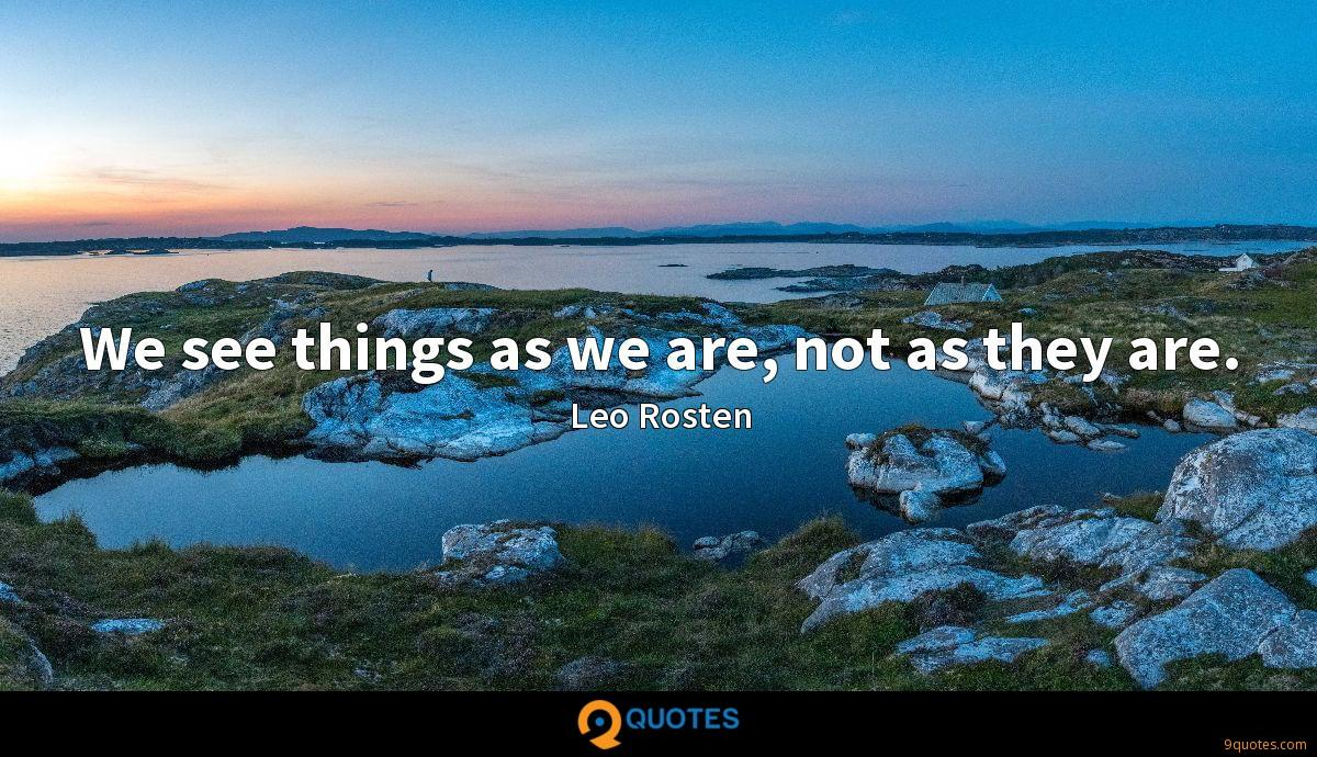 We see things as we are, not as they are.