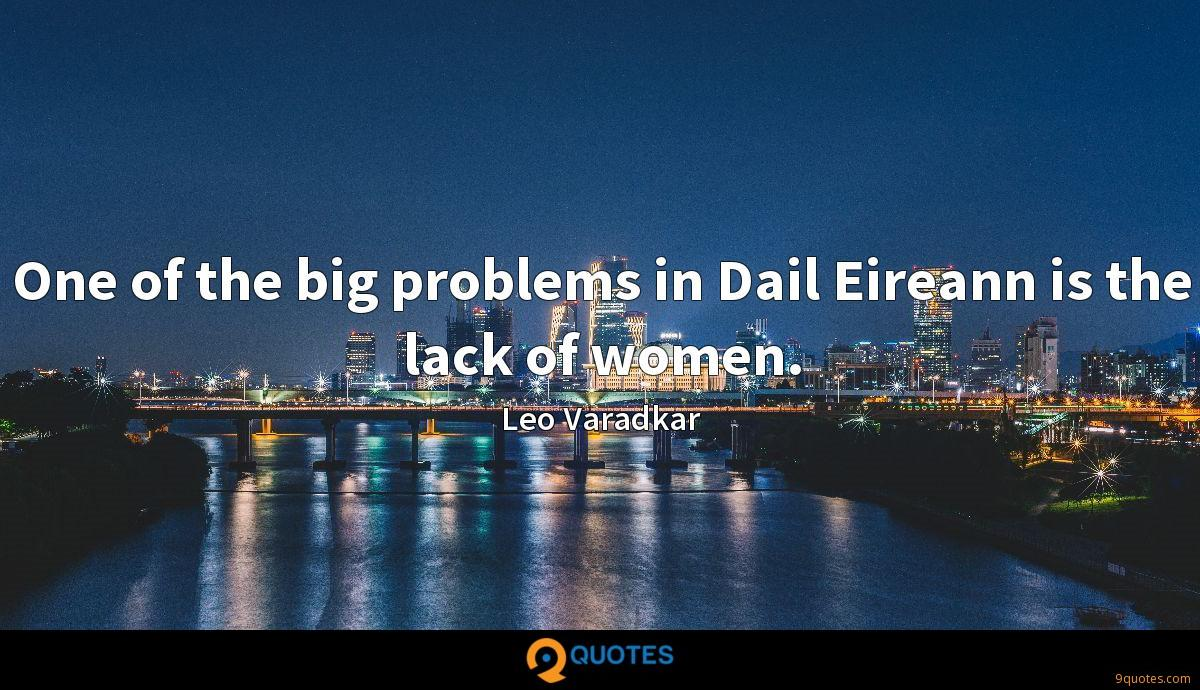 One of the big problems in Dail Eireann is the lack of women.