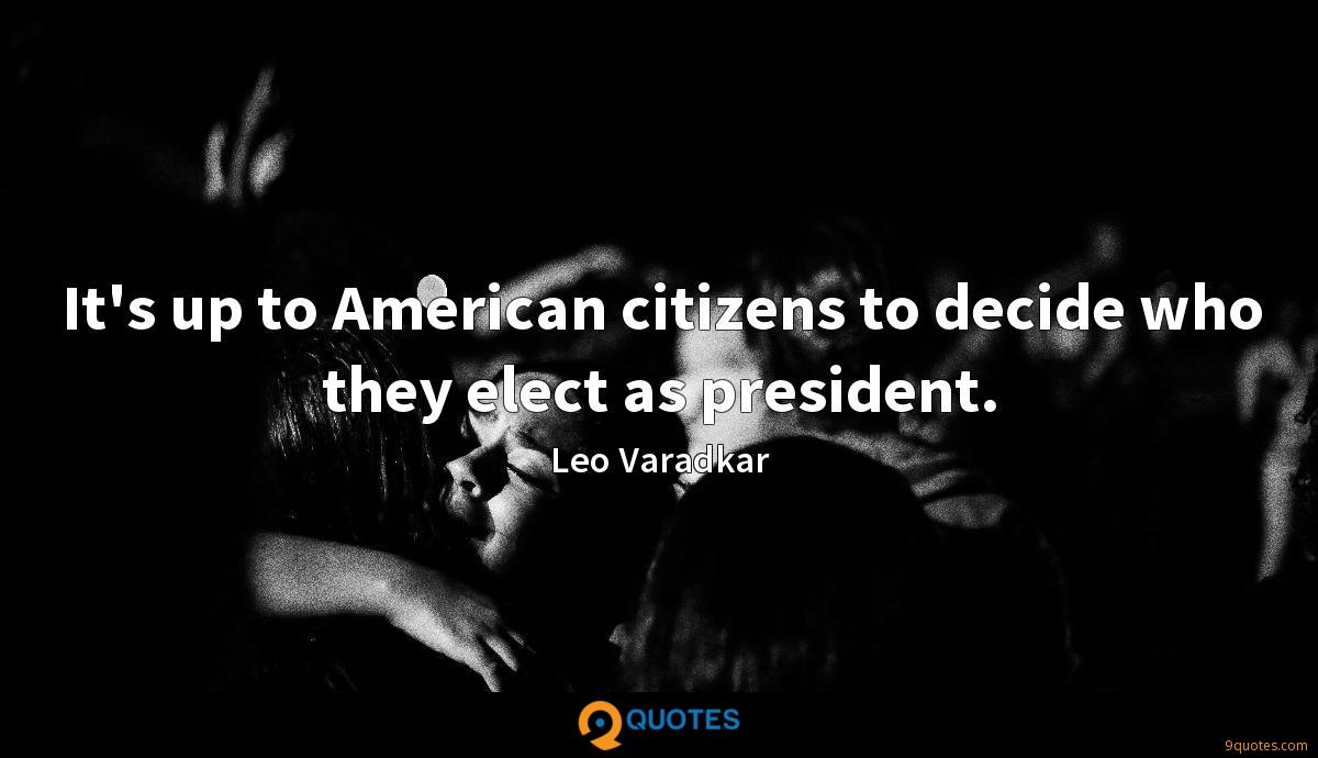 It's up to American citizens to decide who they elect as president.
