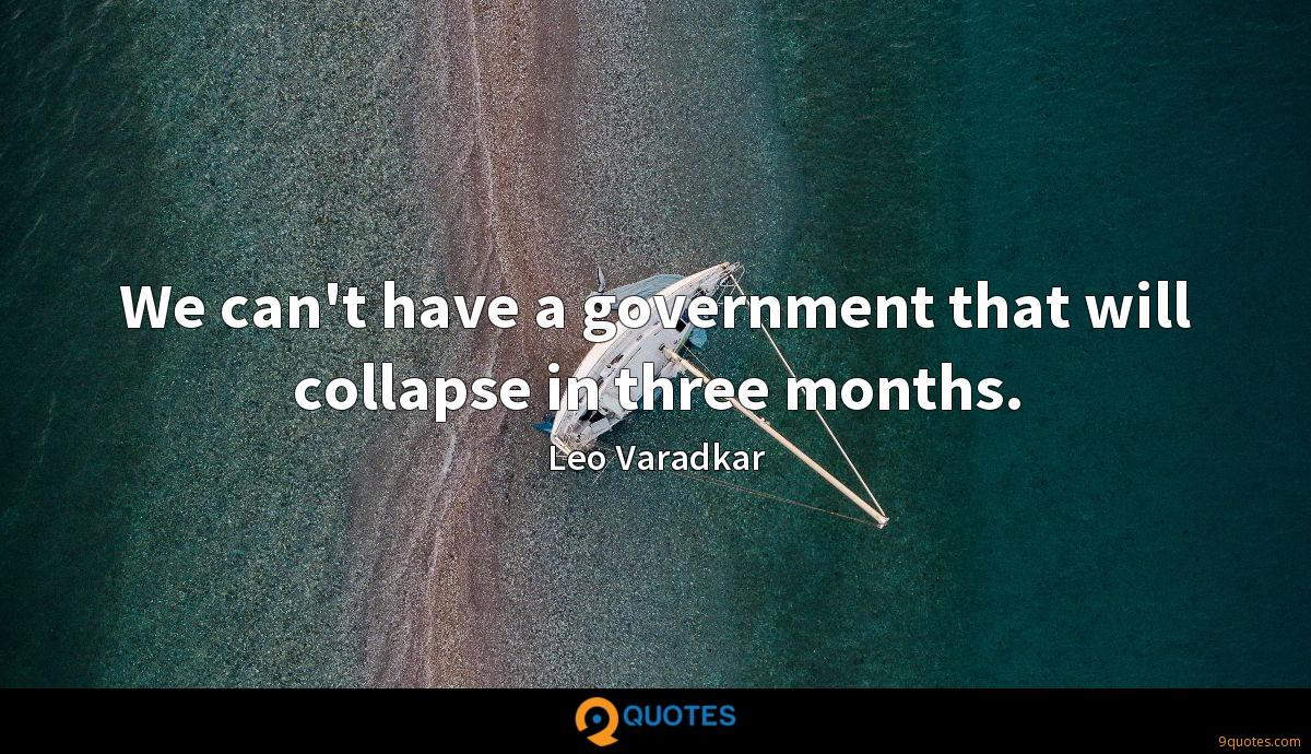 We can't have a government that will collapse in three months.