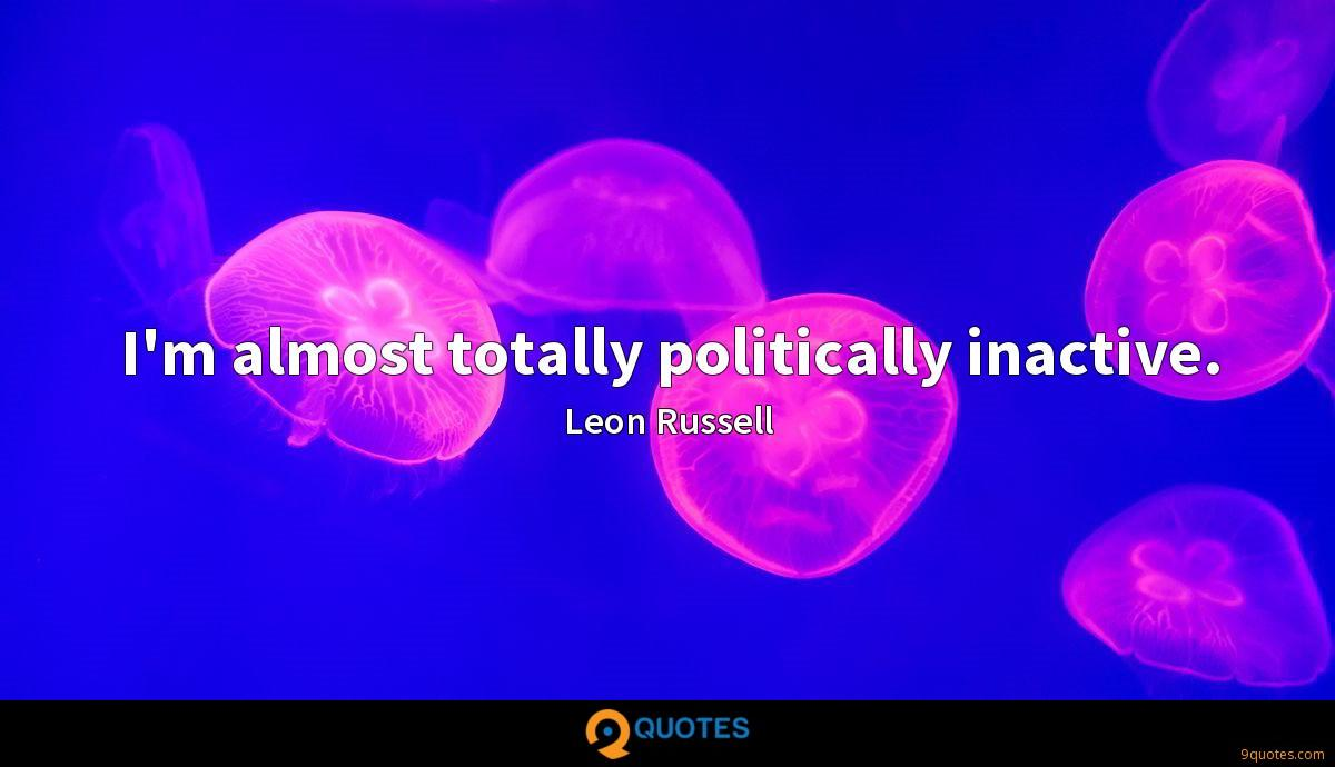 I'm almost totally politically inactive.