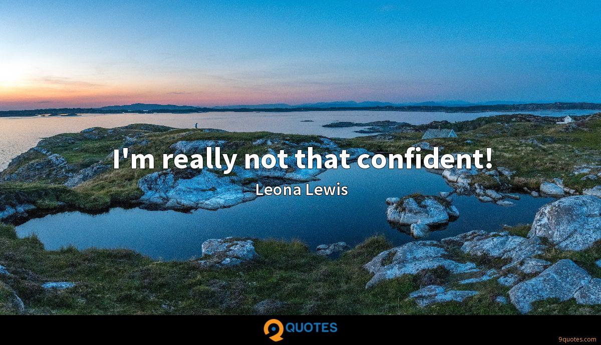 I'm really not that confident!