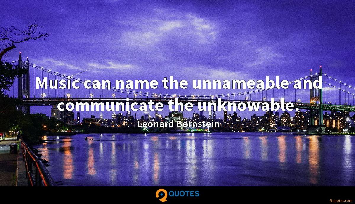 Music can name the unnameable and communicate the unknowable.