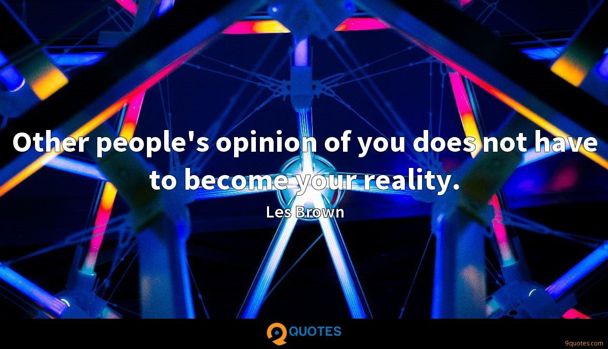 Other people's opinion of you does not have to become your reality.