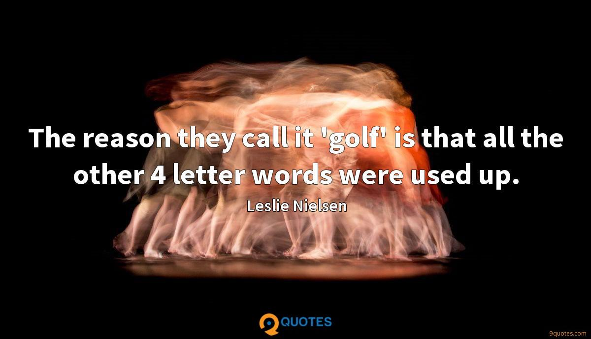 The reason they call it 'golf' is that all the other 4 letter words were used up.