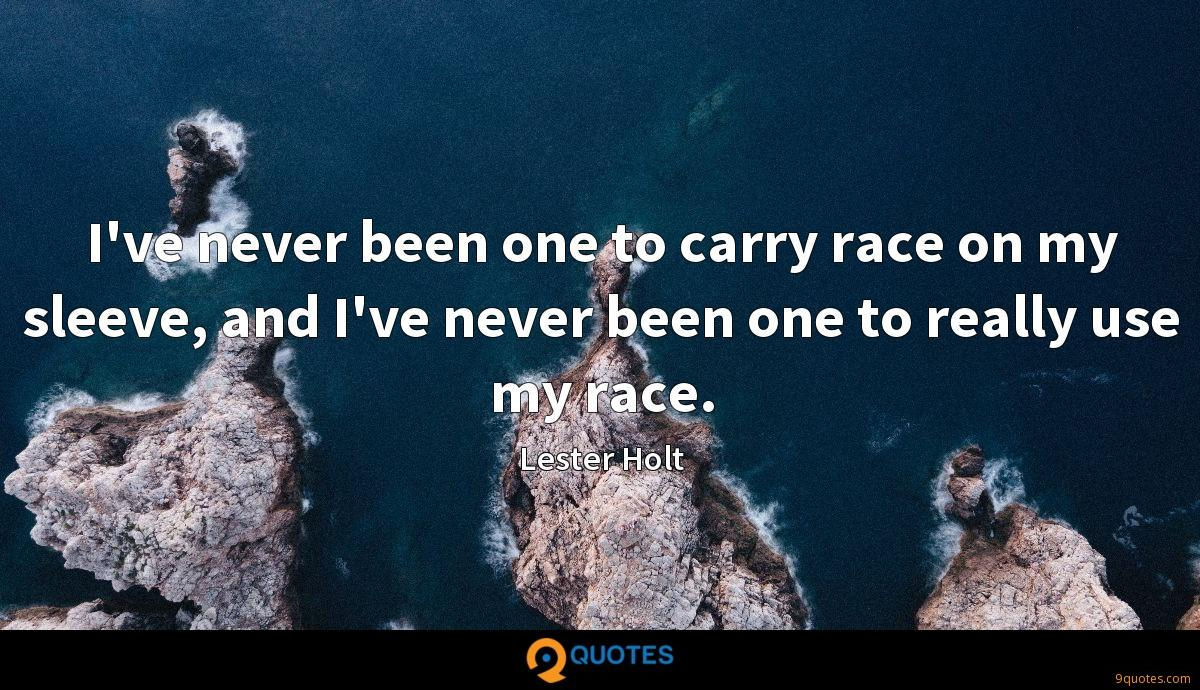 I've never been one to carry race on my sleeve, and I've never been one to really use my race.