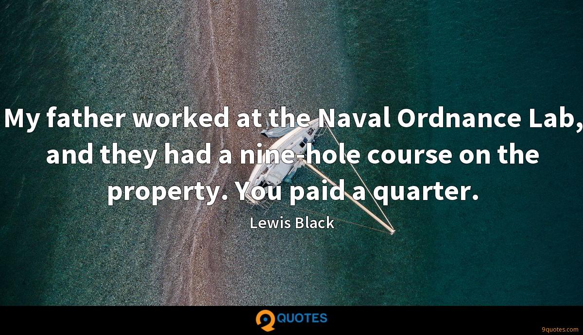 My father worked at the Naval Ordnance Lab, and they had a nine-hole course on the property. You paid a quarter.