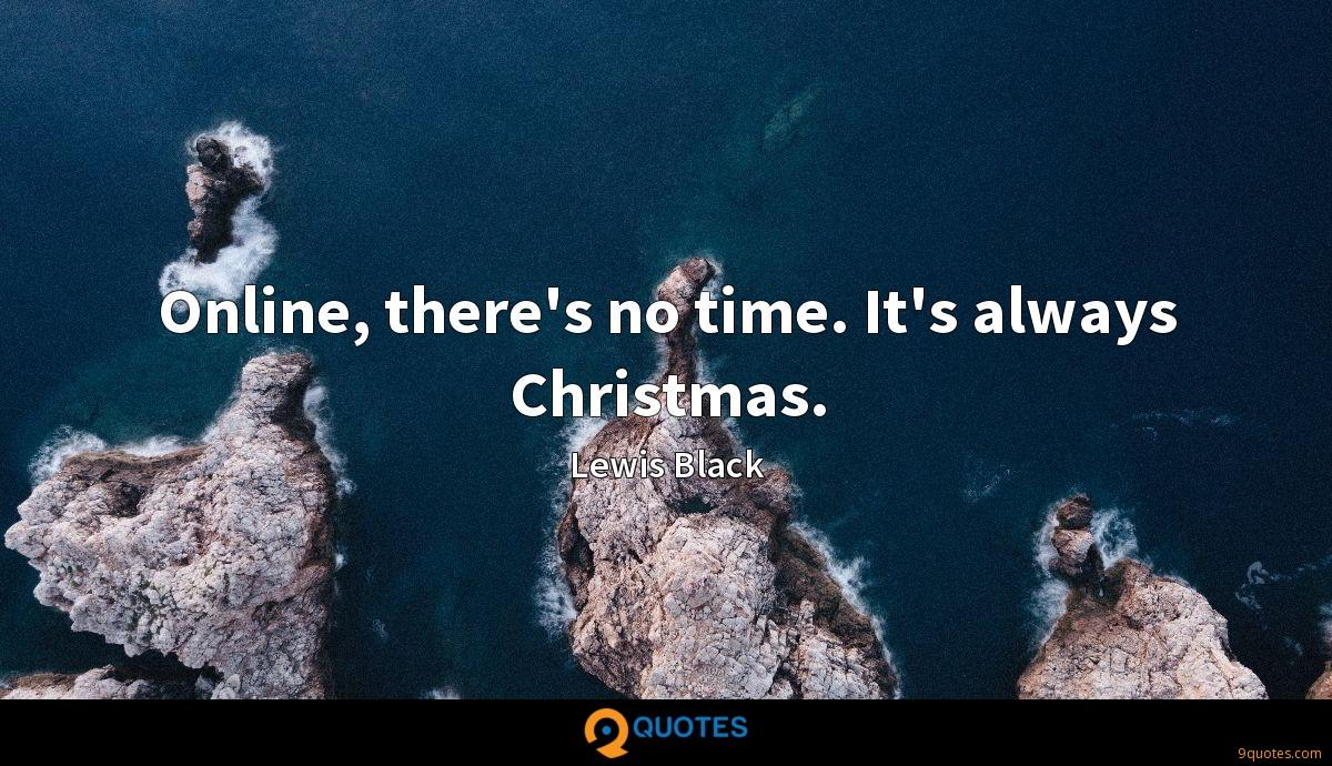 Online, there's no time. It's always Christmas.