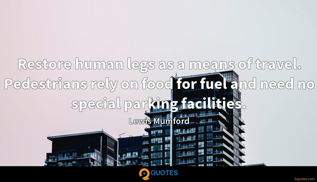 Restore human legs as a means of travel. Pedestrians rely on food for fuel and need no special parking facilities.