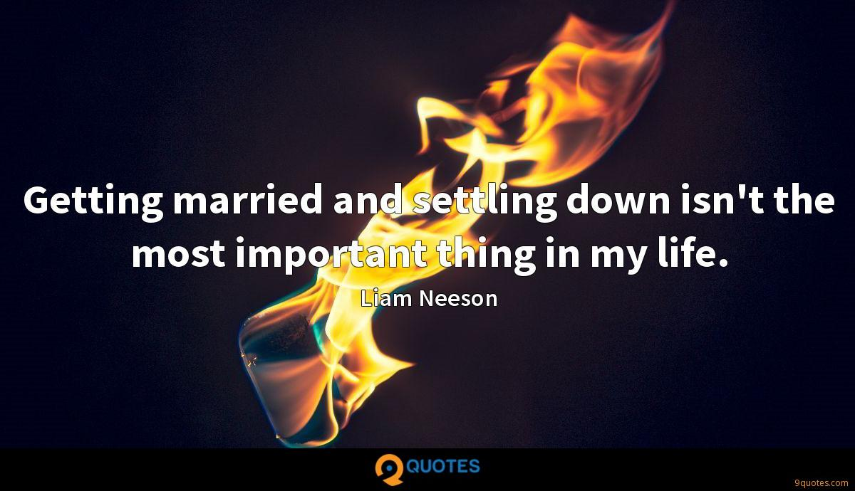 Getting married and settling down isn't the most important thing in my life.
