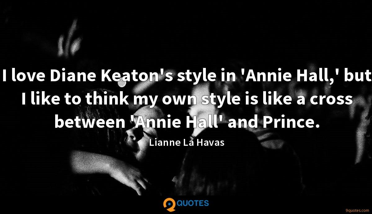 I love Diane Keaton's style in 'Annie Hall,' but I like to think my own style is like a cross between 'Annie Hall' and Prince.