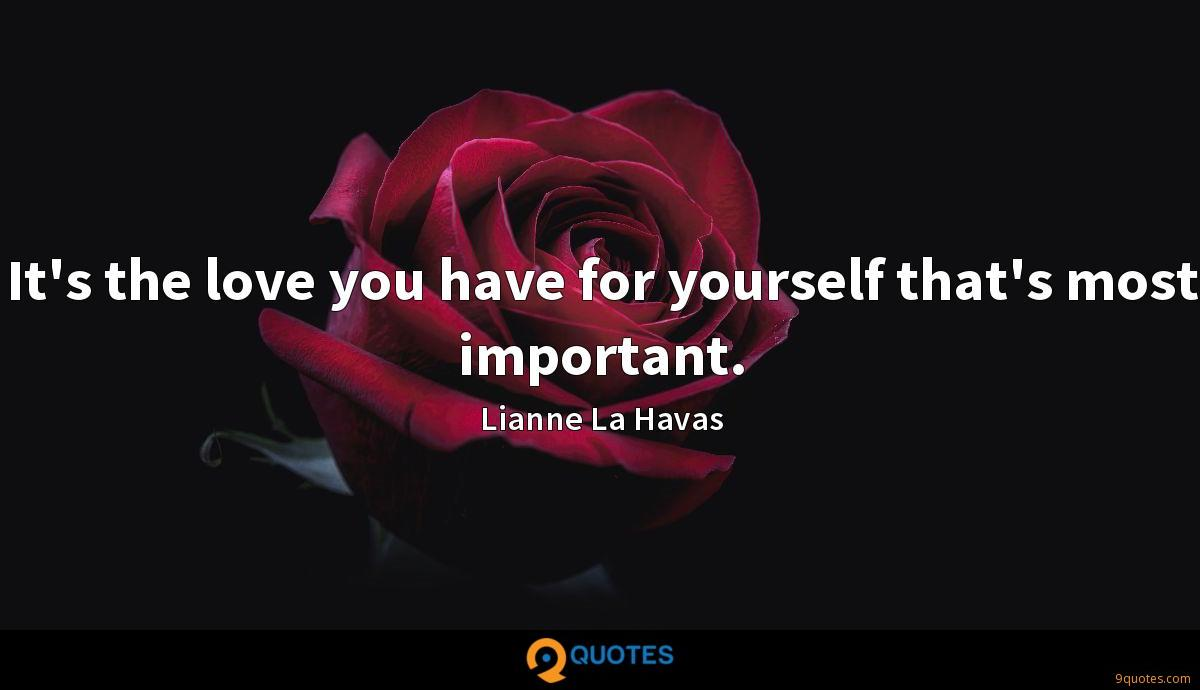 It's the love you have for yourself that's most important.