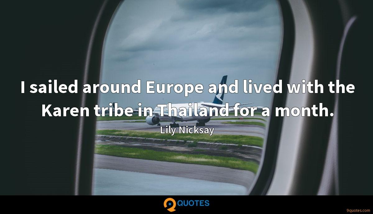 I sailed around Europe and lived with the Karen tribe in Thailand for a month.