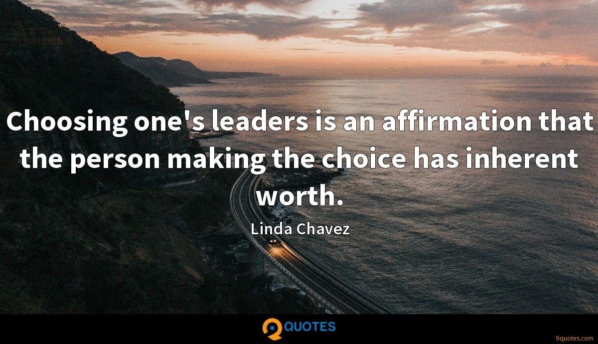 Choosing one's leaders is an affirmation that the person making the choice has inherent worth.
