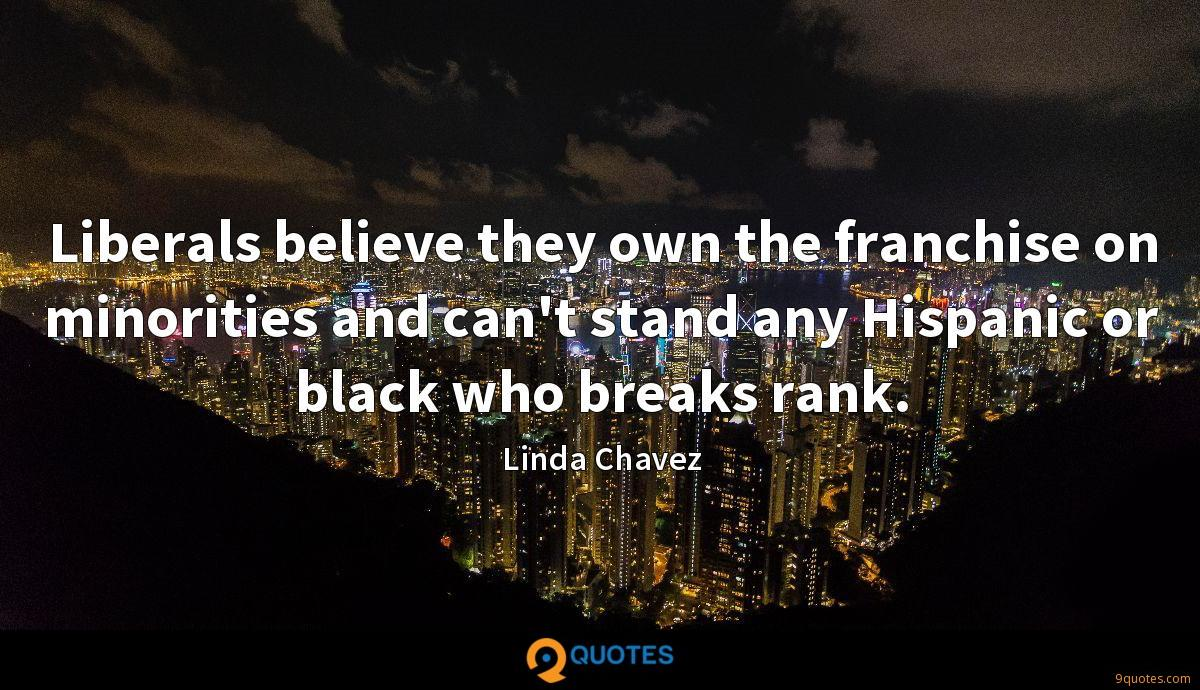 Liberals believe they own the franchise on minorities and can't stand any Hispanic or black who breaks rank.