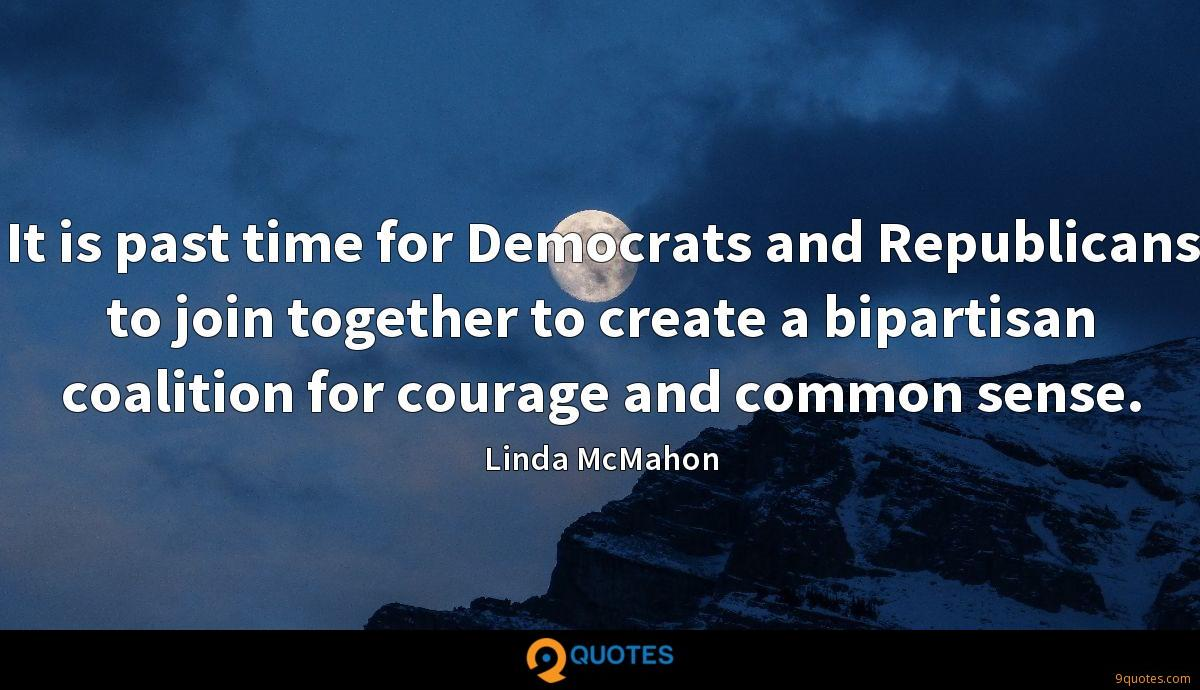 It is past time for Democrats and Republicans to join together to create a bipartisan coalition for courage and common sense.