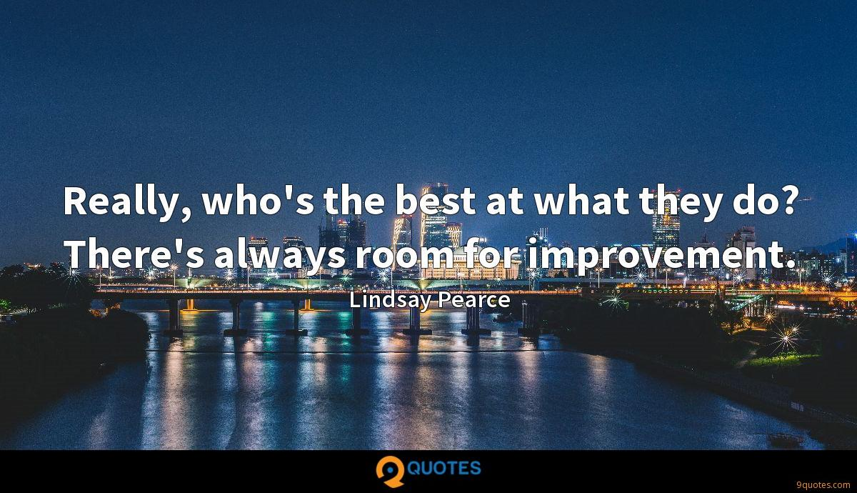Really, who's the best at what they do? There's always room for improvement.