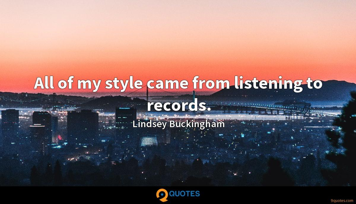 All of my style came from listening to records.