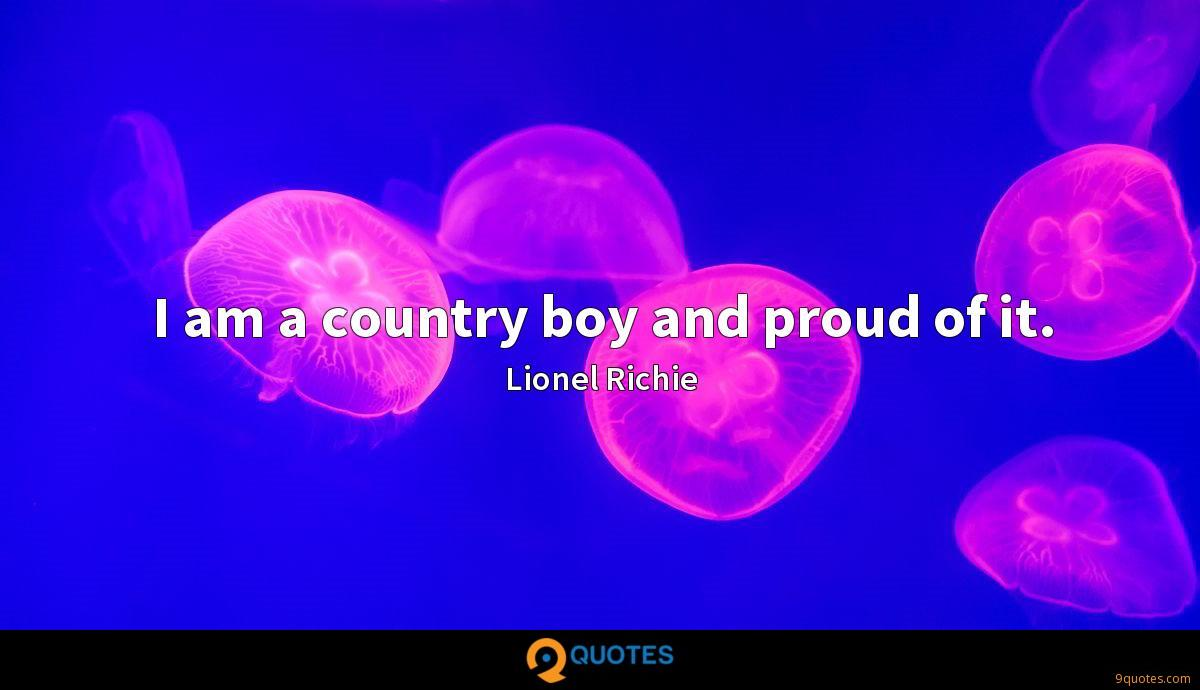 I am a country boy and proud of it.