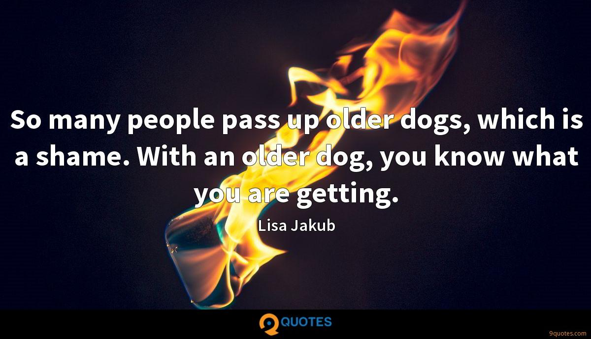 So many people pass up older dogs, which is a shame. With an older dog, you know what you are getting.