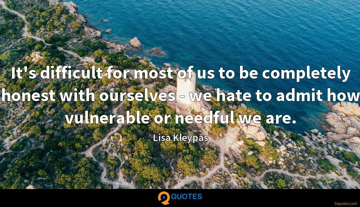 It's difficult for most of us to be completely honest with ourselves - we hate to admit how vulnerable or needful we are.