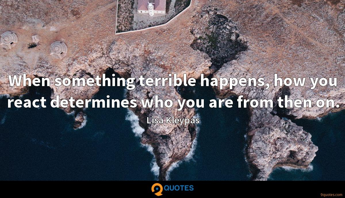 When something terrible happens, how you react determines who you are from then on.