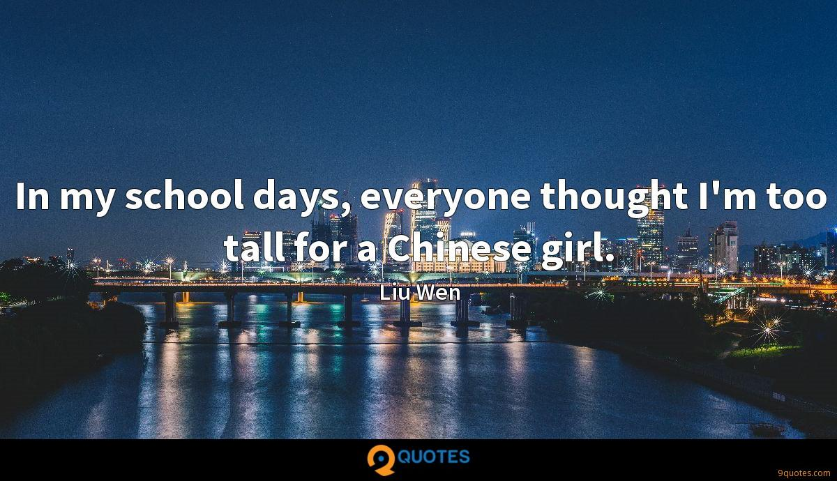 In my school days, everyone thought I'm too tall for a Chinese girl.