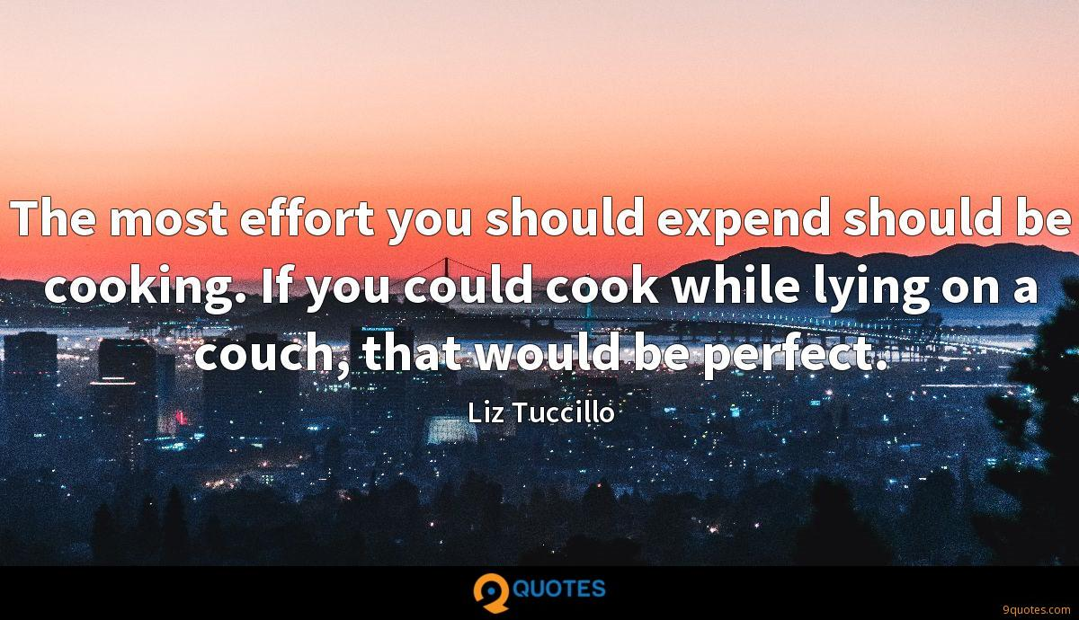 The most effort you should expend should be cooking. If you could cook while lying on a couch, that would be perfect.