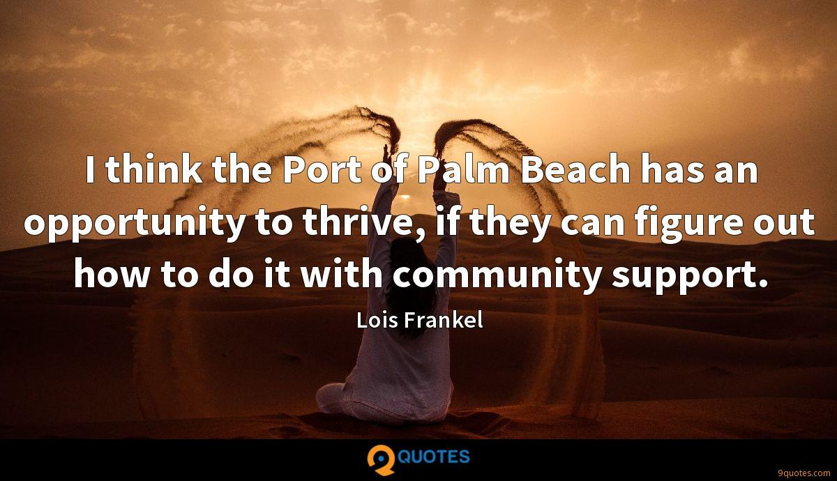 I think the Port of Palm Beach has an opportunity to thrive, if they can figure out how to do it with community support.
