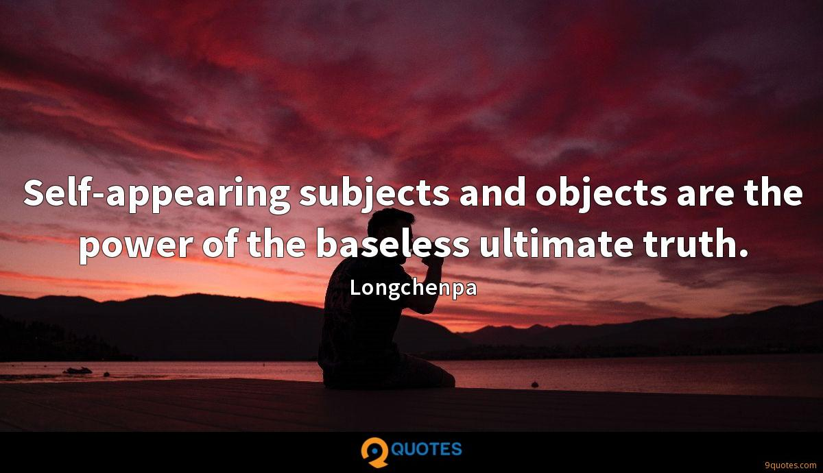 Self-appearing subjects and objects are the power of the baseless ultimate truth.