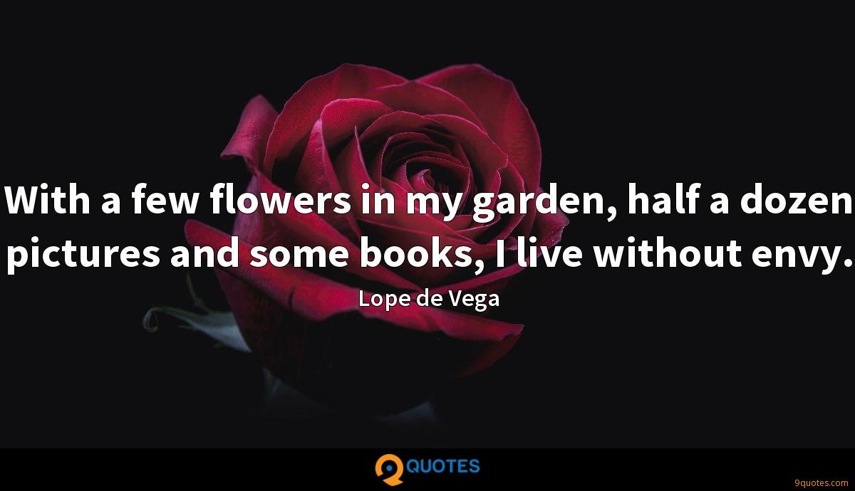 With a few flowers in my garden, half a dozen pictures and some books, I live without envy.