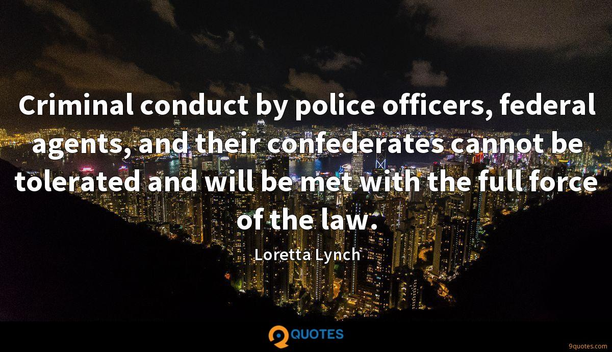 Criminal conduct by police officers, federal agents, and their confederates cannot be tolerated and will be met with the full force of the law.