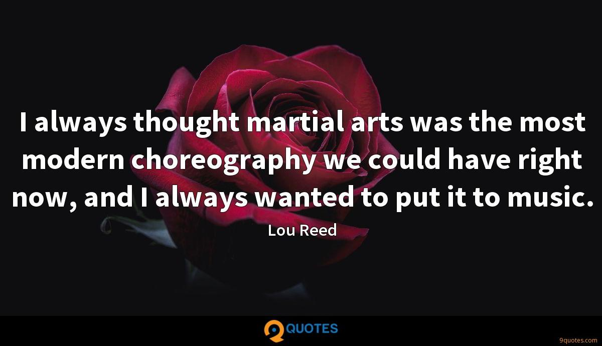 I always thought martial arts was the most modern choreography we could have right now, and I always wanted to put it to music.