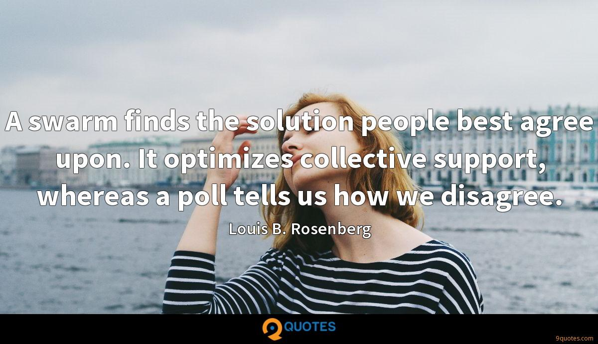 A swarm finds the solution people best agree upon. It optimizes collective support, whereas a poll tells us how we disagree.