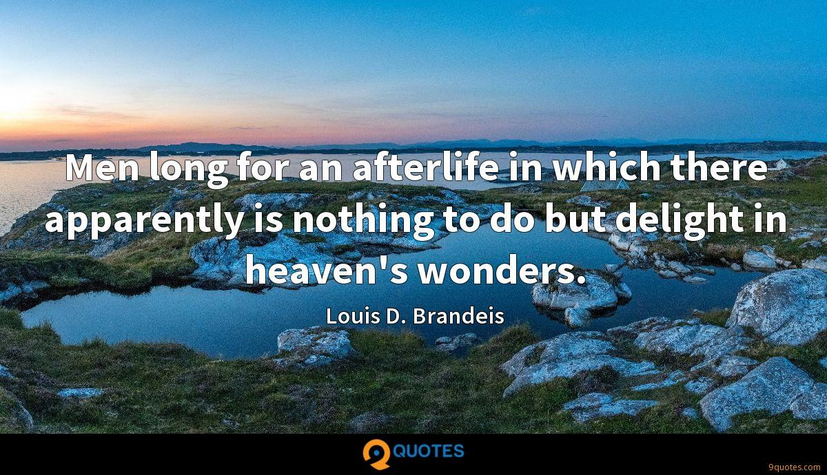 Men long for an afterlife in which there apparently is nothing to do but delight in heaven's wonders.