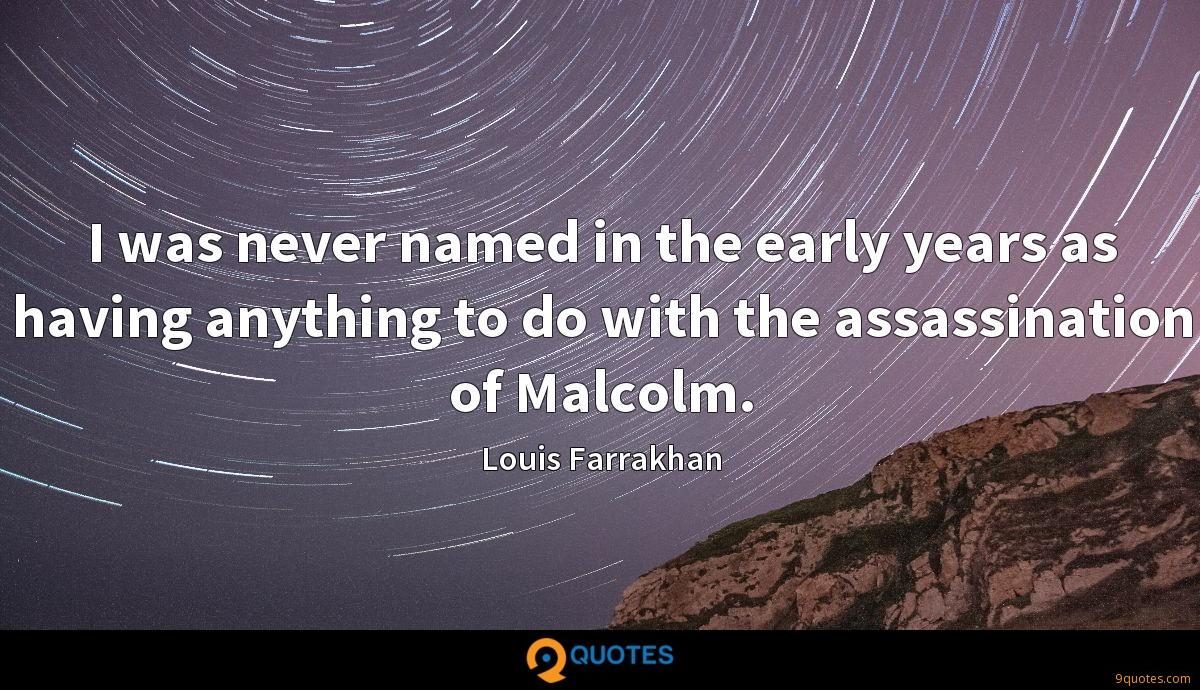 I was never named in the early years as having anything to do with the assassination of Malcolm.