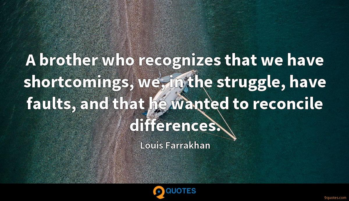 A brother who recognizes that we have shortcomings, we, in the struggle, have faults, and that he wanted to reconcile differences.
