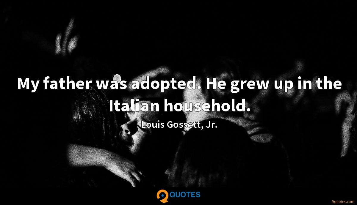 My father was adopted. He grew up in the Italian household.