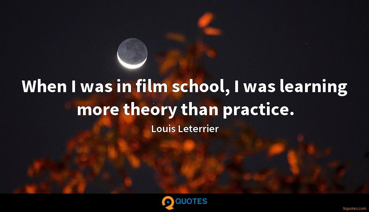 When I was in film school, I was learning more theory than practice.