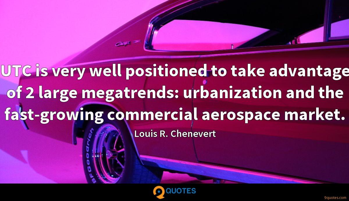 UTC is very well positioned to take advantage of 2 large megatrends: urbanization and the fast-growing commercial aerospace market.