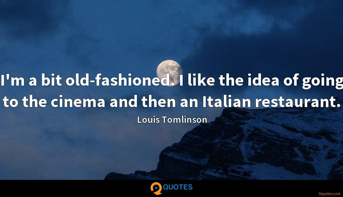I'm a bit old-fashioned. I like the idea of going to the cinema and then an Italian restaurant.