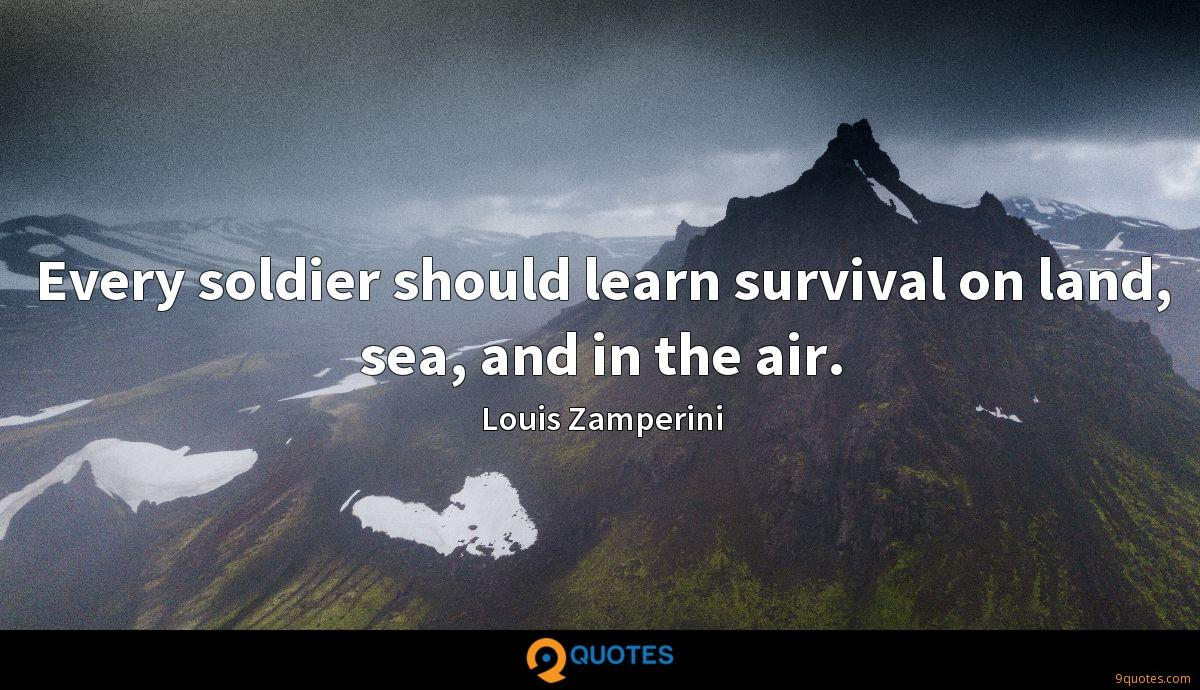 Every soldier should learn survival on land, sea, and in the air.