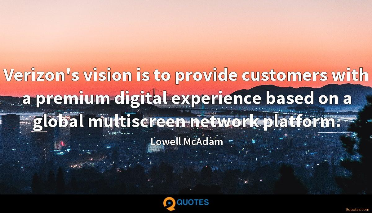Verizon's vision is to provide customers with a premium digital experience based on a global multiscreen network platform.